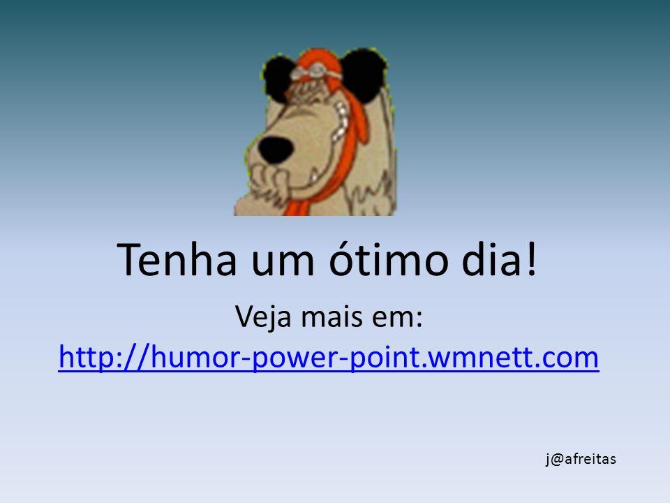Tenha um ótimo dia! Veja mais em: http://humor-power-point.wmnett.com