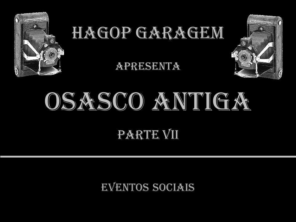 Hagop Garagem Apresenta Osasco Antiga Parte vII EVENTOS SOCIAIS