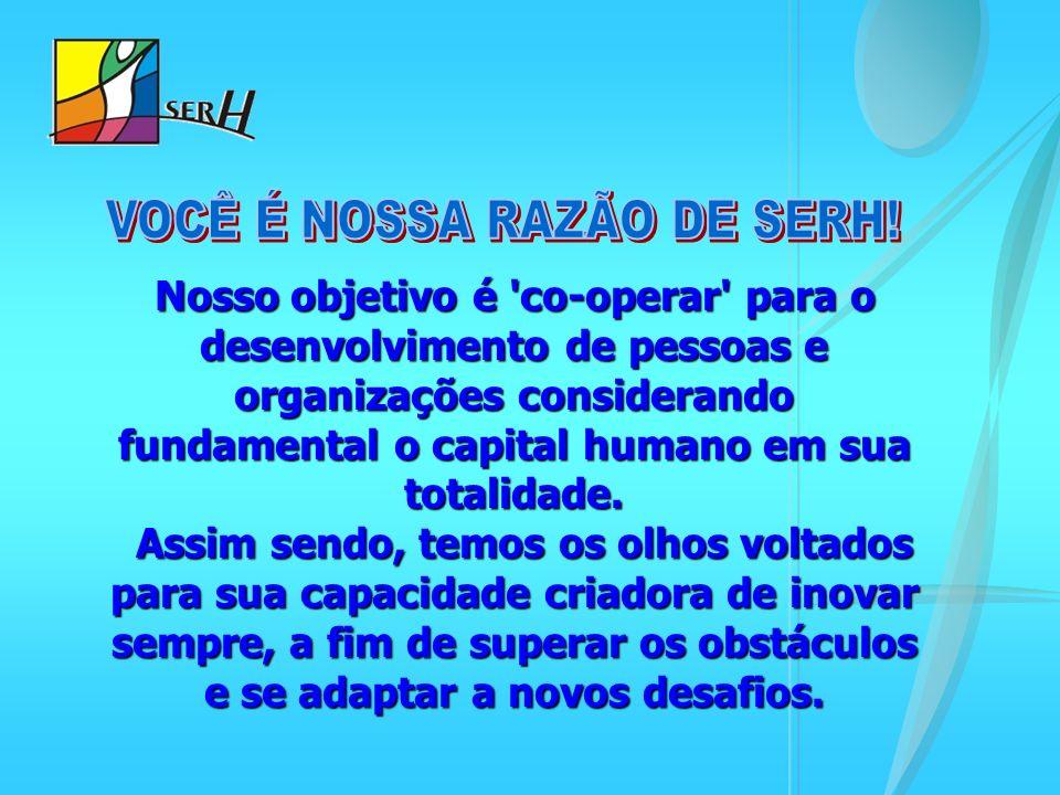 VOCÊ É NOSSA RAZÃO DE SERH!