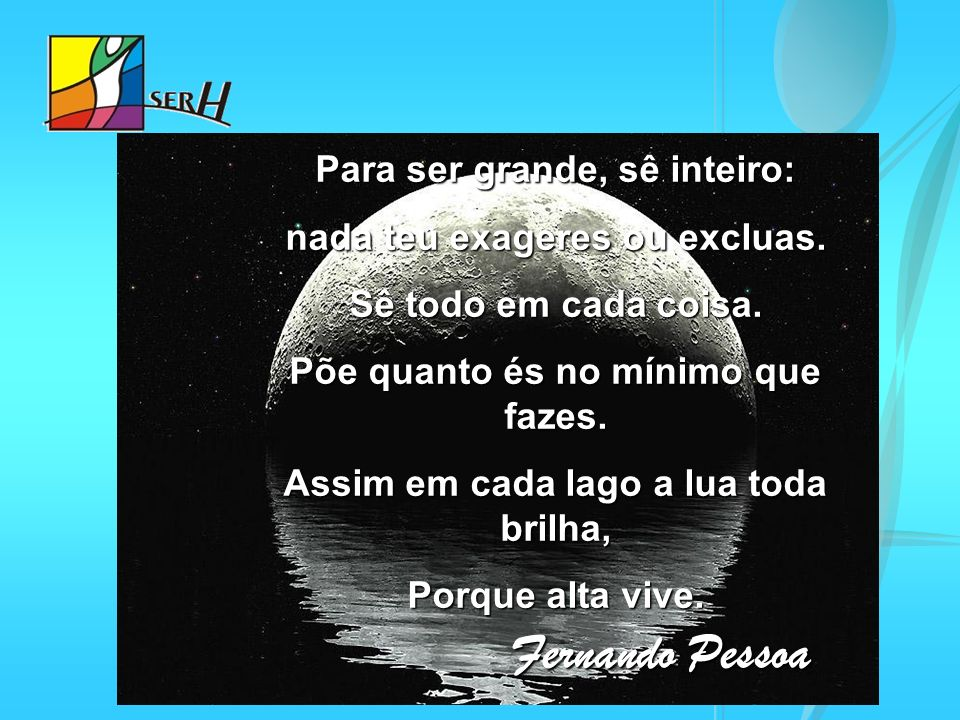 Fernando Pessoa Para ser grande, sê inteiro: