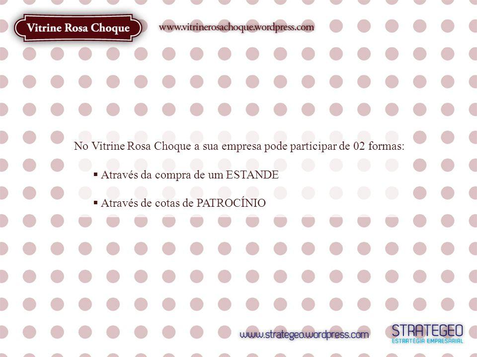 No Vitrine Rosa Choque a sua empresa pode participar de 02 formas: