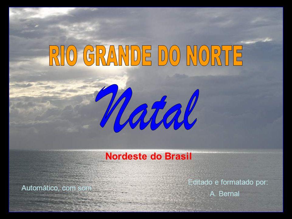 RIO GRANDE DO NORTE Natal Nordeste do Brasil Editado e formatado por: