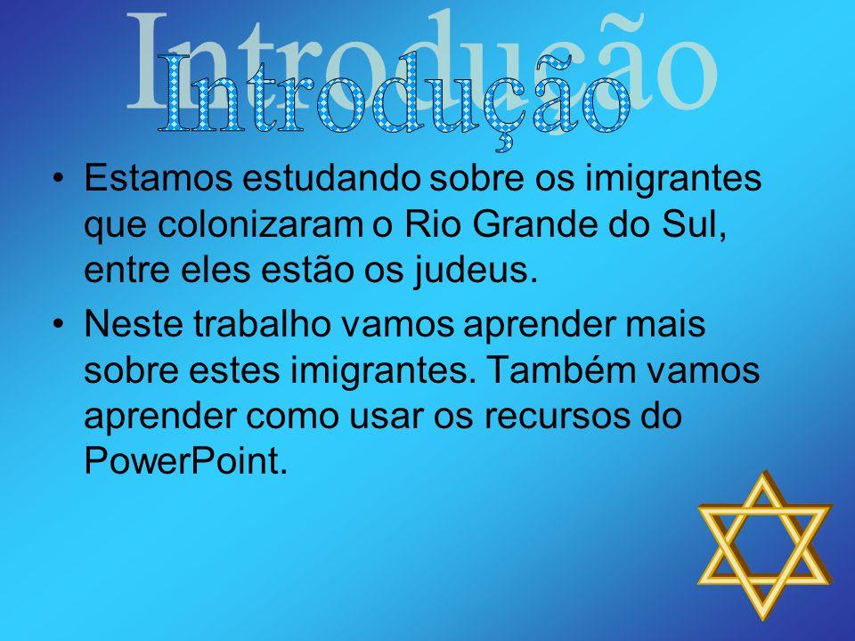 Introdução Estamos estudando sobre os imigrantes que colonizaram o Rio Grande do Sul, entre eles estão os judeus.