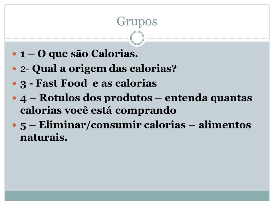 Grupos 1 – O que são Calorias. 2- Qual a origem das calorias
