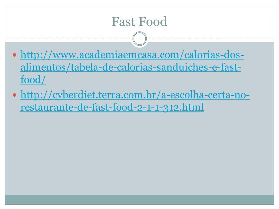 Fast Food http://www.academiaemcasa.com/calorias-dos-alimentos/tabela-de-calorias-sanduiches-e-fast-food/