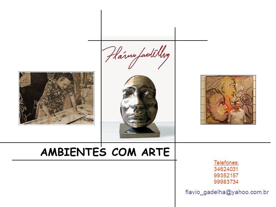 AMBIENTES COM ARTE flavio_gadelha@yahoo.com.br Telefones: 34624031
