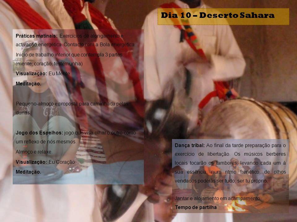 Dia 10 – Deserto Sahara Práticas matinais: Exercícios de alongamento e activação energética. Contacto com a Bola energética.