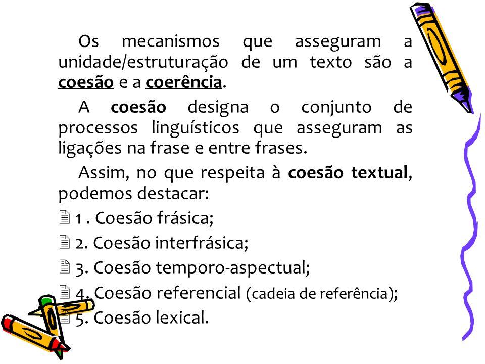 Os mecanismos que asseguram a unidade/estruturação de um texto são a coesão e a coerência.
