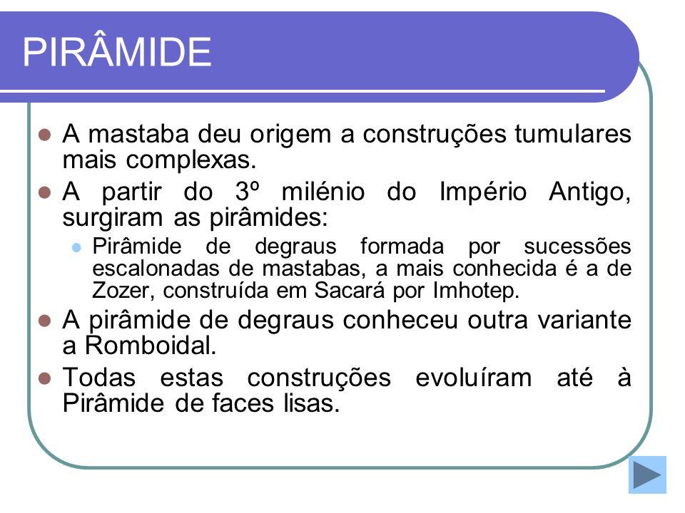 PIRÂMIDE A mastaba deu origem a construções tumulares mais complexas.