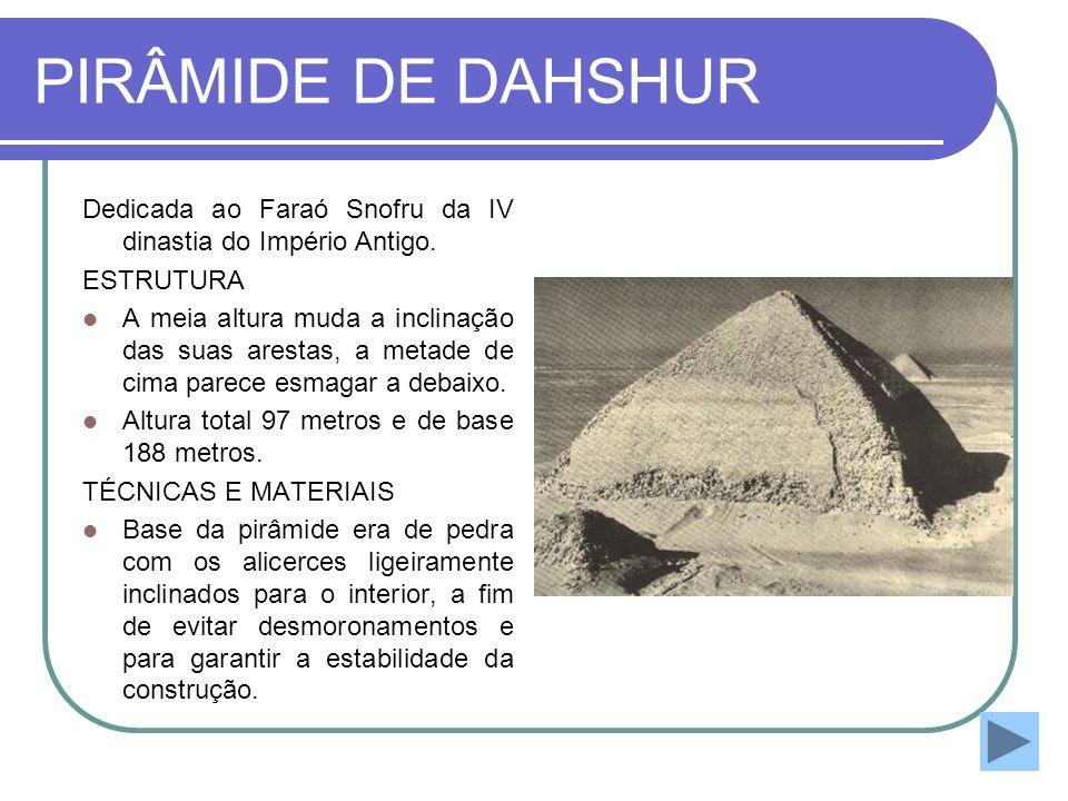 PIRÂMIDE DE DAHSHUR Dedicada ao Faraó Snofru da IV dinastia do Império Antigo. ESTRUTURA.