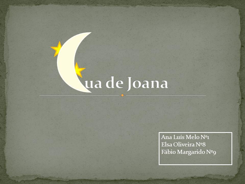 ua de Joana Ana Luís Melo Nº1 Elsa Oliveira Nº8 Fábio Margarido Nº9
