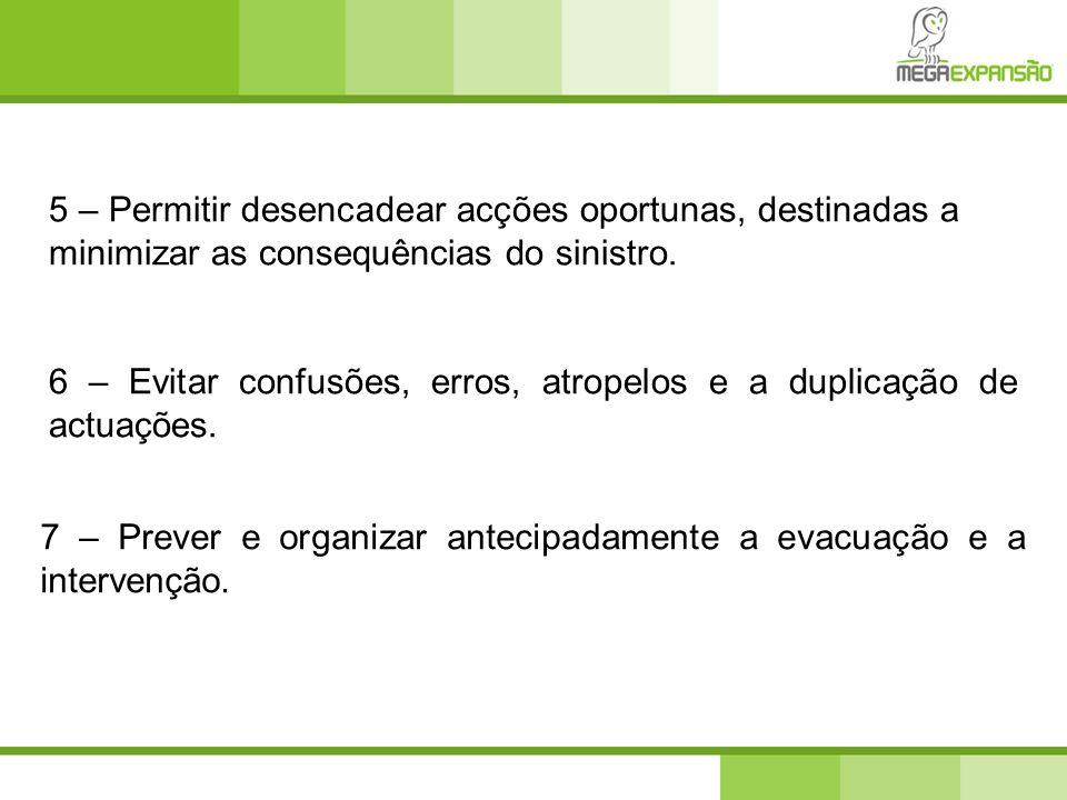 5 – Permitir desencadear acções oportunas, destinadas a minimizar as consequências do sinistro.