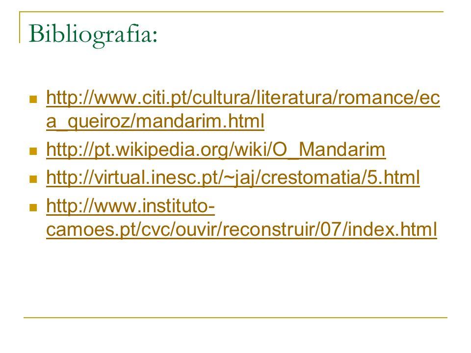 Bibliografia: http://www.citi.pt/cultura/literatura/romance/eca_queiroz/mandarim.html. http://pt.wikipedia.org/wiki/O_Mandarim.