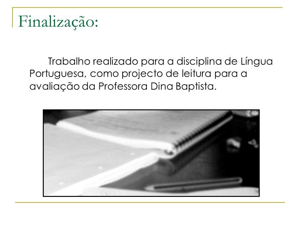 Finalização: Trabalho realizado para a disciplina de Língua Portuguesa, como projecto de leitura para a avaliação da Professora Dina Baptista.