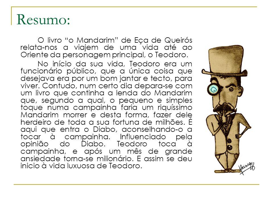 Resumo: O livro o Mandarim de Eça de Queirós relata-nos a viajem de uma vida até ao Oriente da personagem principal, o Teodoro.