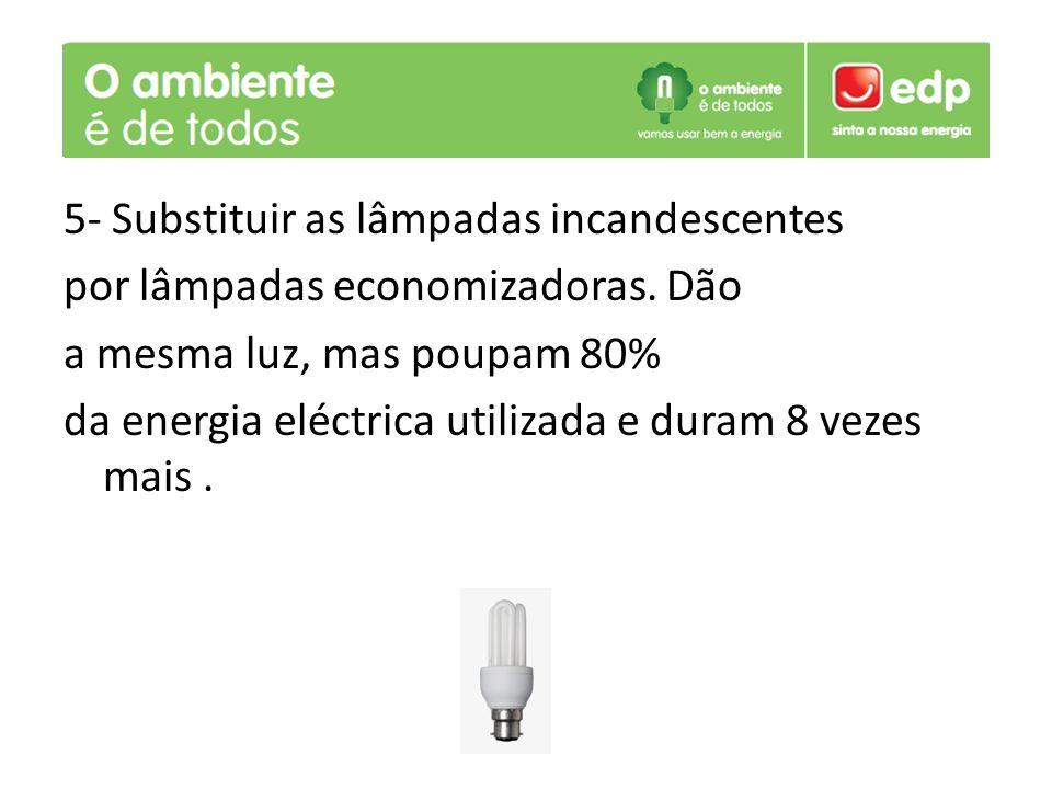 5- Substituir as lâmpadas incandescentes por lâmpadas economizadoras