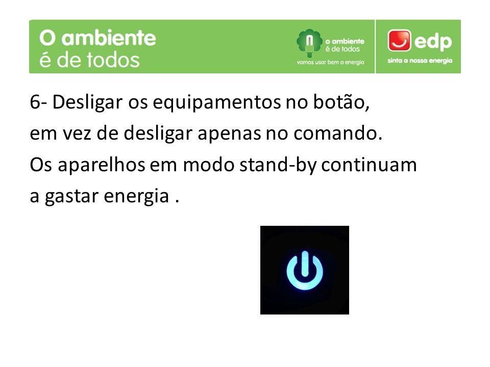 6- Desligar os equipamentos no botão, em vez de desligar apenas no comando.