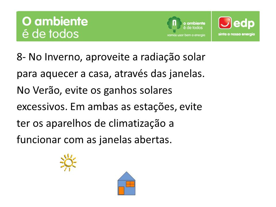 8- No Inverno, aproveite a radiação solar para aquecer a casa, através das janelas.