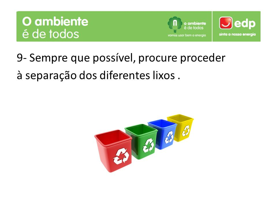 9- Sempre que possível, procure proceder à separação dos diferentes lixos .