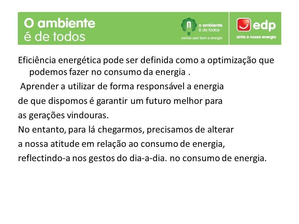 Eficiência energética pode ser definida como a optimização que podemos fazer no consumo da energia .