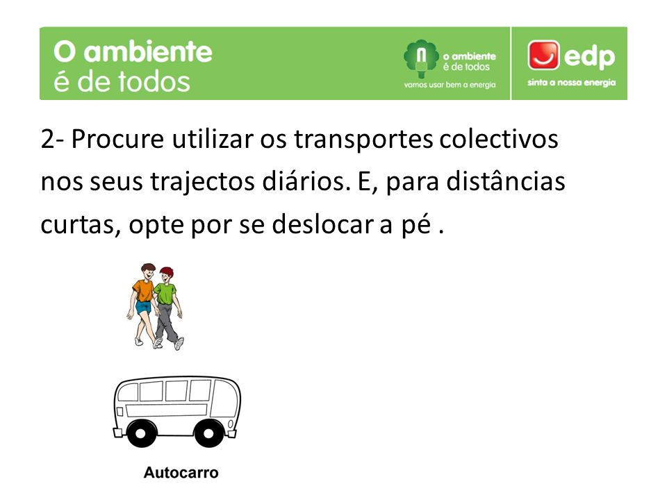 2- Procure utilizar os transportes colectivos nos seus trajectos diários.