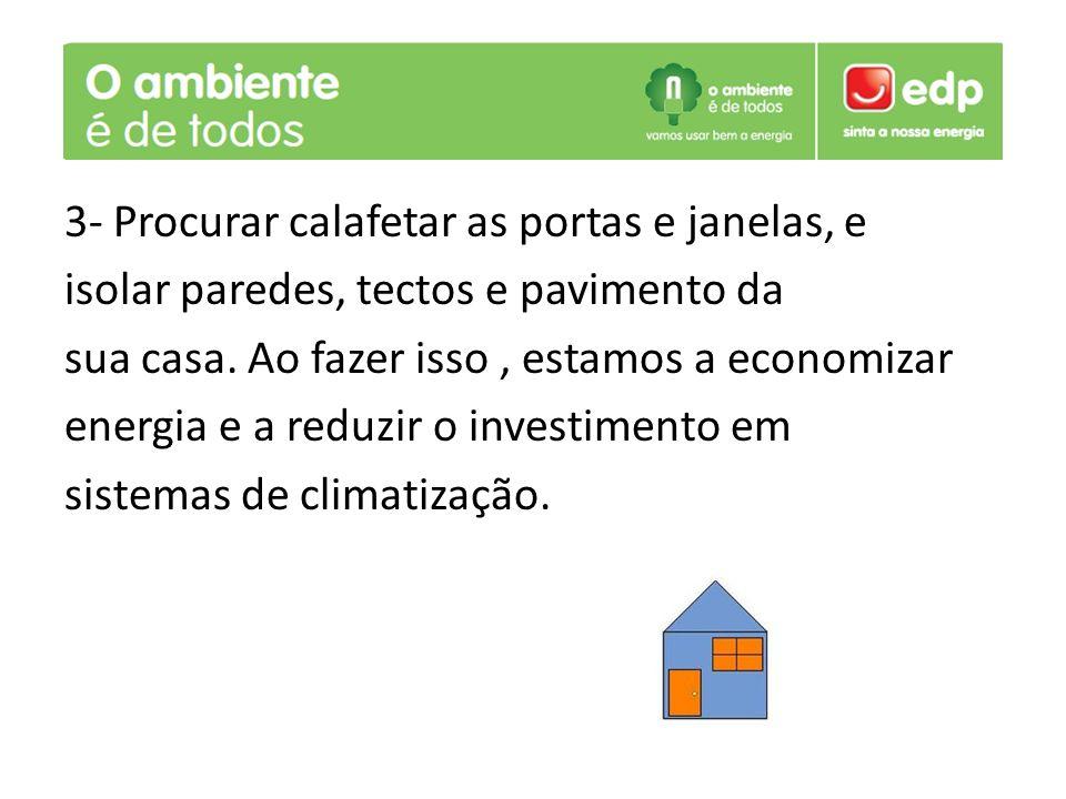 3- Procurar calafetar as portas e janelas, e isolar paredes, tectos e pavimento da sua casa.