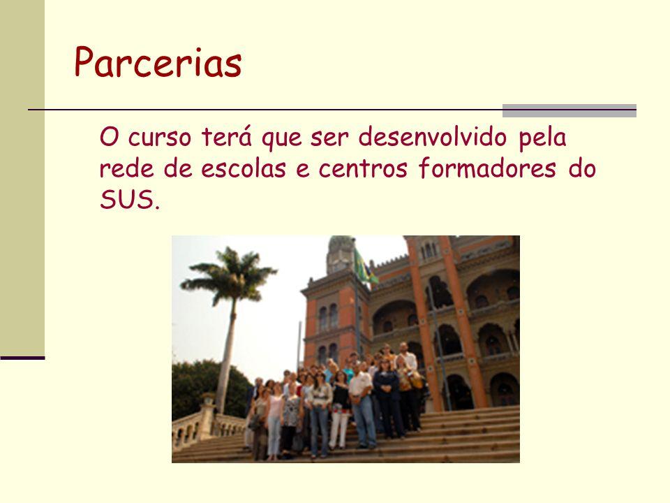 Parcerias O curso terá que ser desenvolvido pela rede de escolas e centros formadores do SUS.