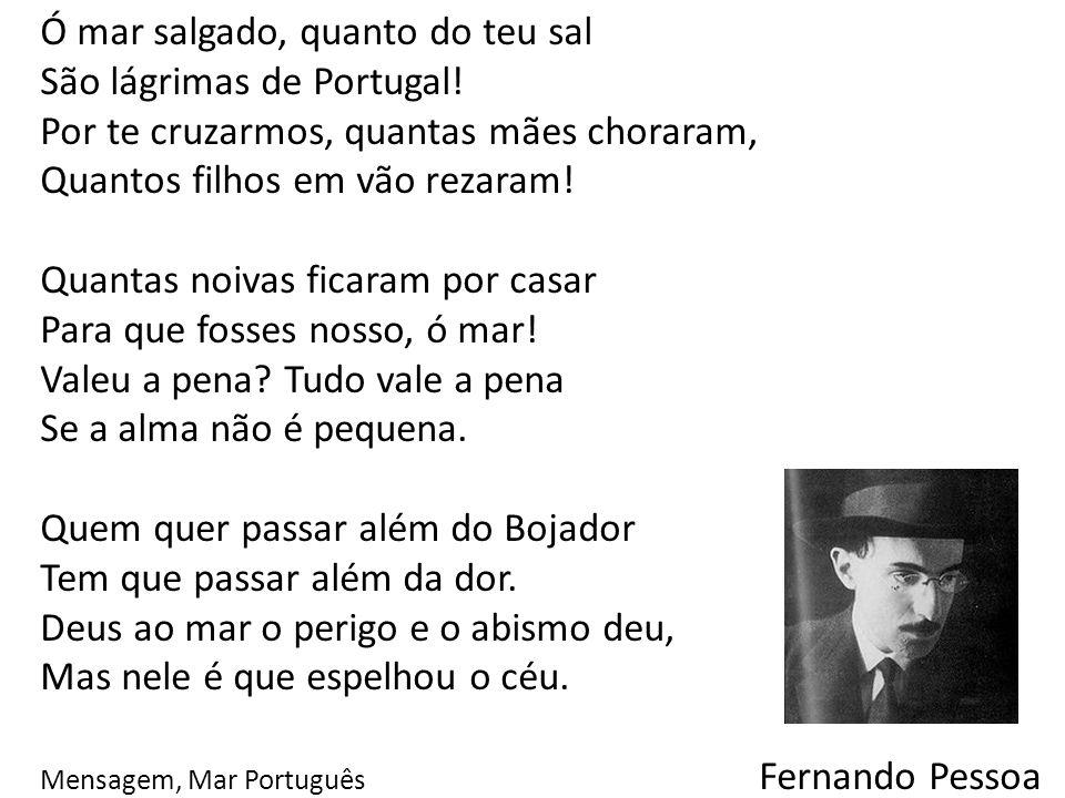 Ó mar salgado, quanto do teu sal São lágrimas de Portugal