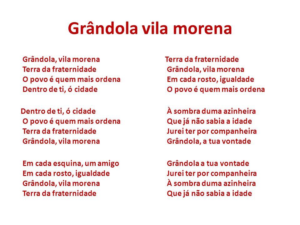Grândola vila morena Grândola, vila morena Terra da fraternidade O povo é quem mais ordena Dentro de ti, ó cidade.