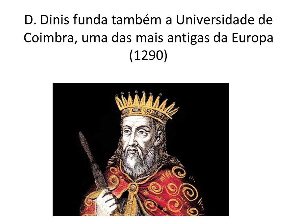 D. Dinis funda também a Universidade de Coimbra, uma das mais antigas da Europa (1290)