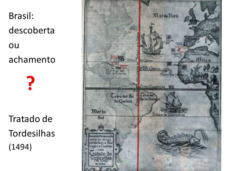 Brasil: descoberta ou achamento Tratado de Tordesilhas (1494)