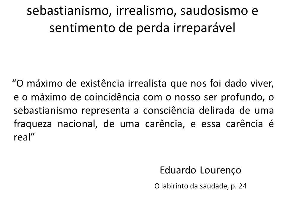 sebastianismo, irrealismo, saudosismo e sentimento de perda irreparável