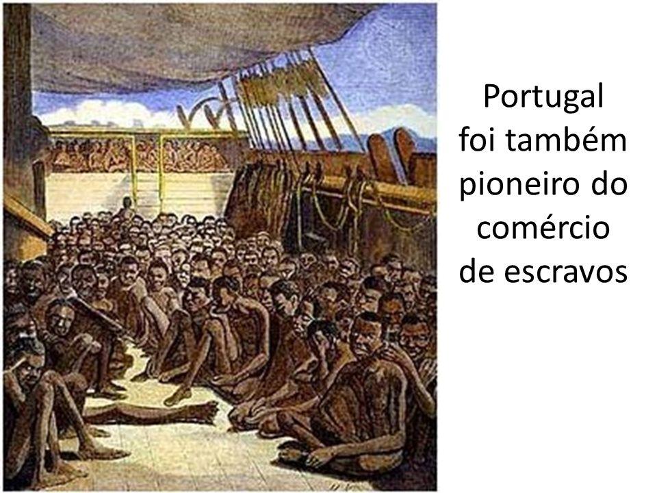 Portugal foi também pioneiro do comércio de escravos