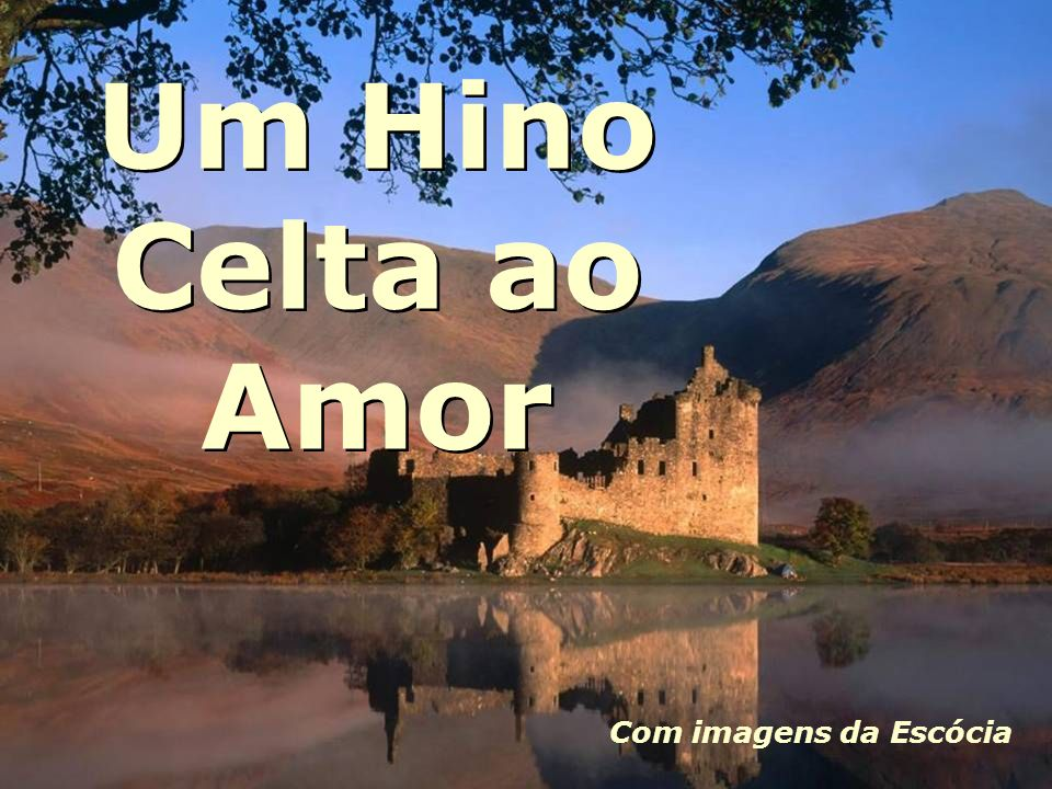 Um Hino Celta ao Amor Com imagens da Escócia