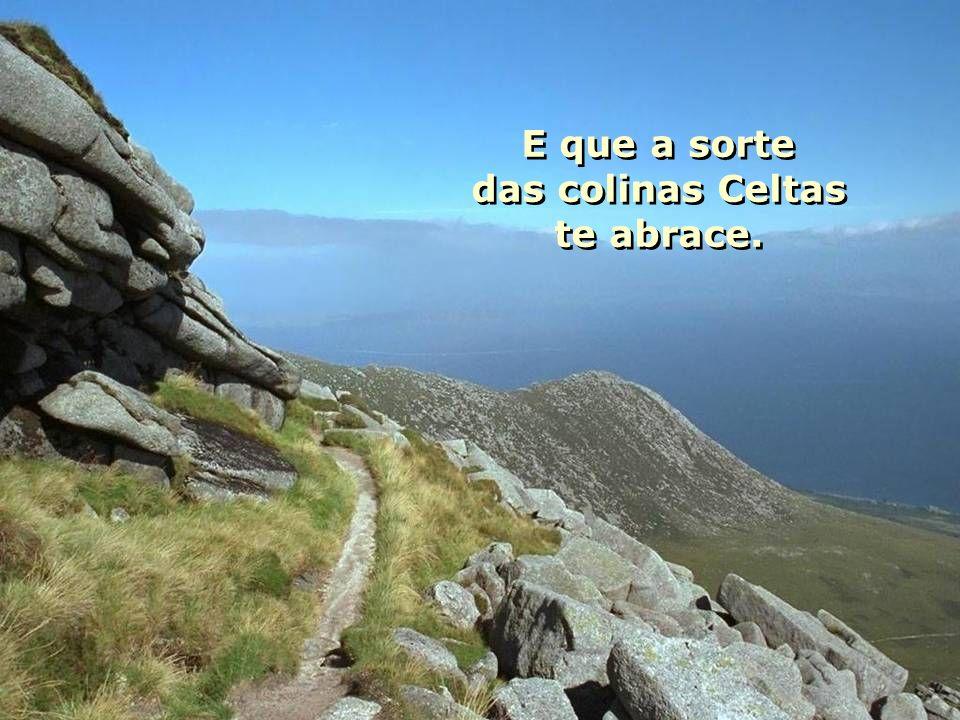 E que a sorte das colinas Celtas te abrace.