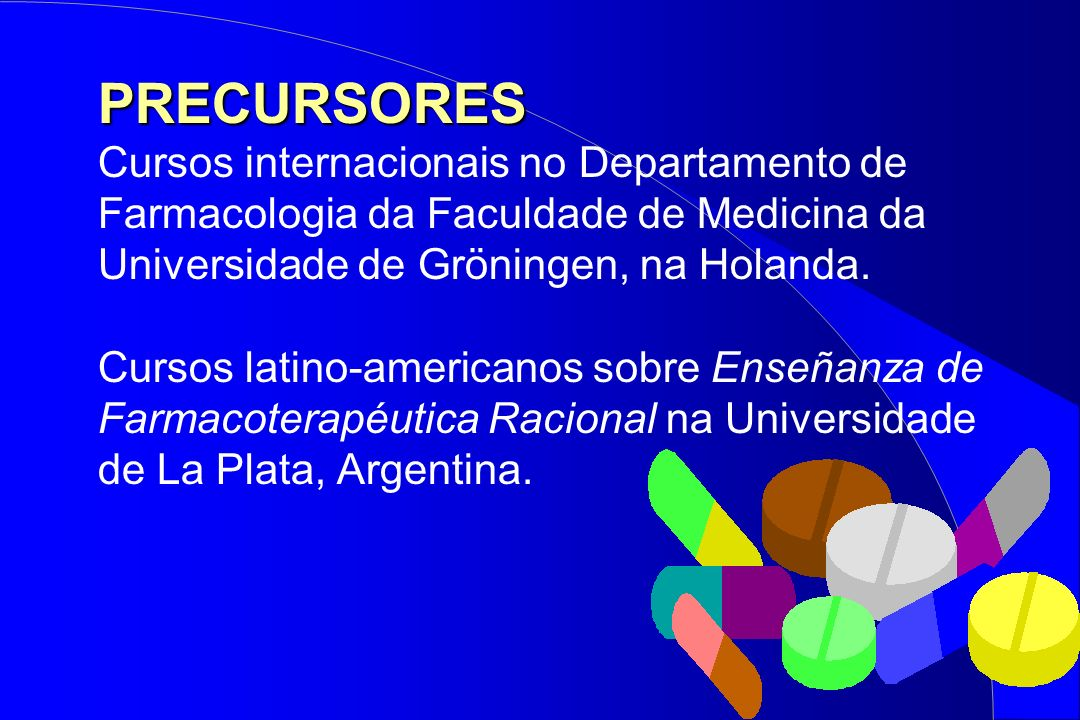 PRECURSORES Cursos internacionais no Departamento de Farmacologia da Faculdade de Medicina da Universidade de Gröningen, na Holanda.