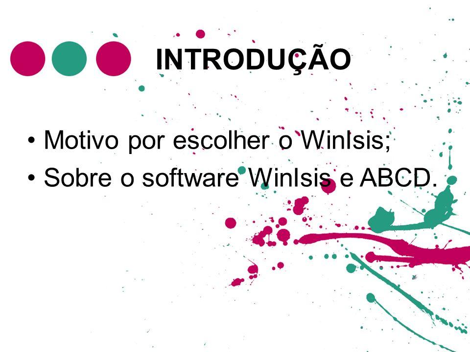 Motivo por escolher o WinIsis; Sobre o software WinIsis e ABCD.