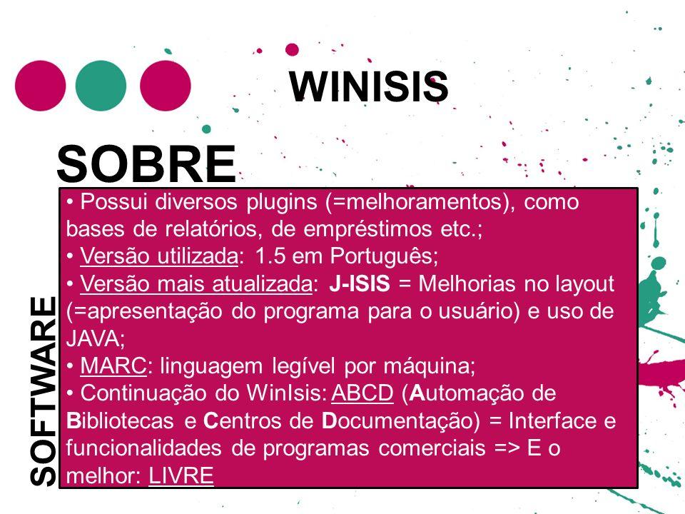 SOBRE WINISIS SOFTWARE Desenvolvido pela UNESCO em 1999;