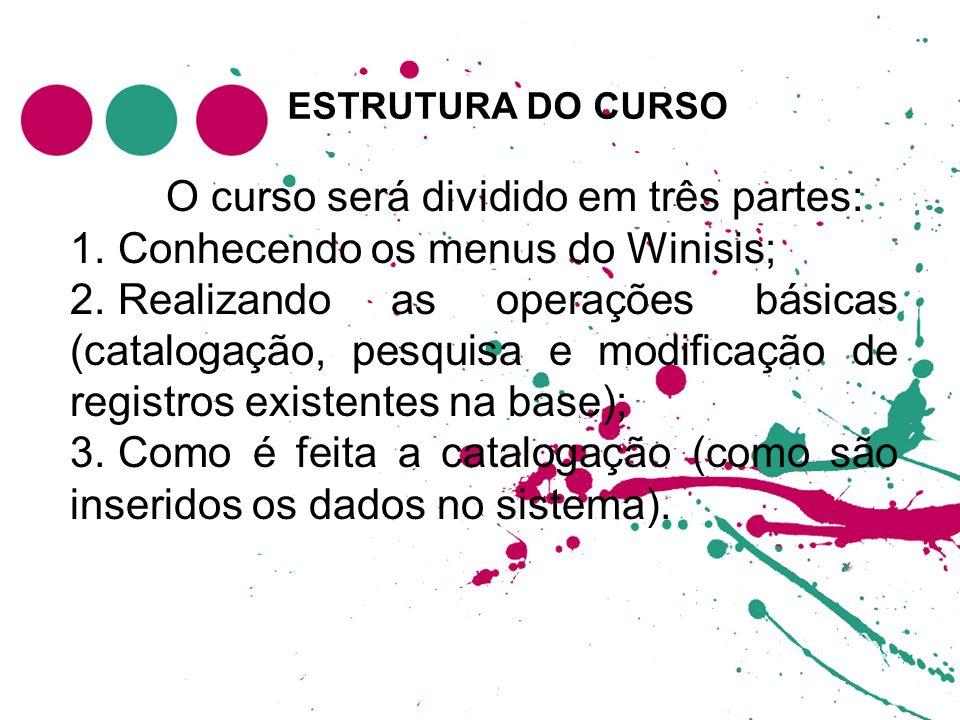 O curso será dividido em três partes: Conhecendo os menus do Winisis;