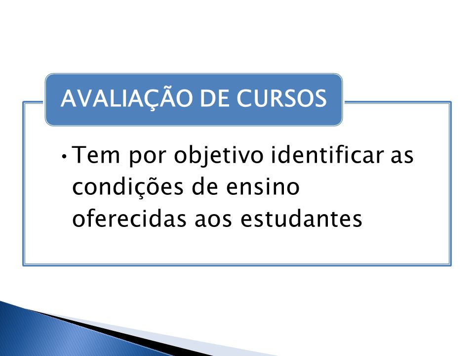 AVALIAÇÃO DE CURSOS Tem por objetivo identificar as condições de ensino oferecidas aos estudantes
