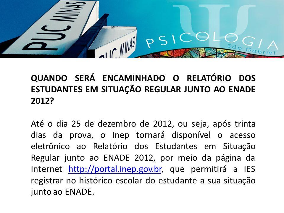QUANDO SERÁ ENCAMINHADO O RELATÓRIO DOS ESTUDANTES EM SITUAÇÃO REGULAR JUNTO AO ENADE 2012
