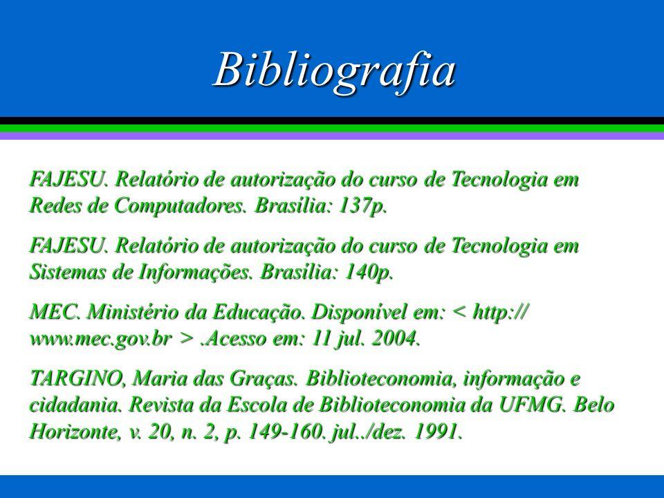 Bibliografia FAJESU. Relatório de autorização do curso de Tecnologia em Redes de Computadores. Brasília: 137p.