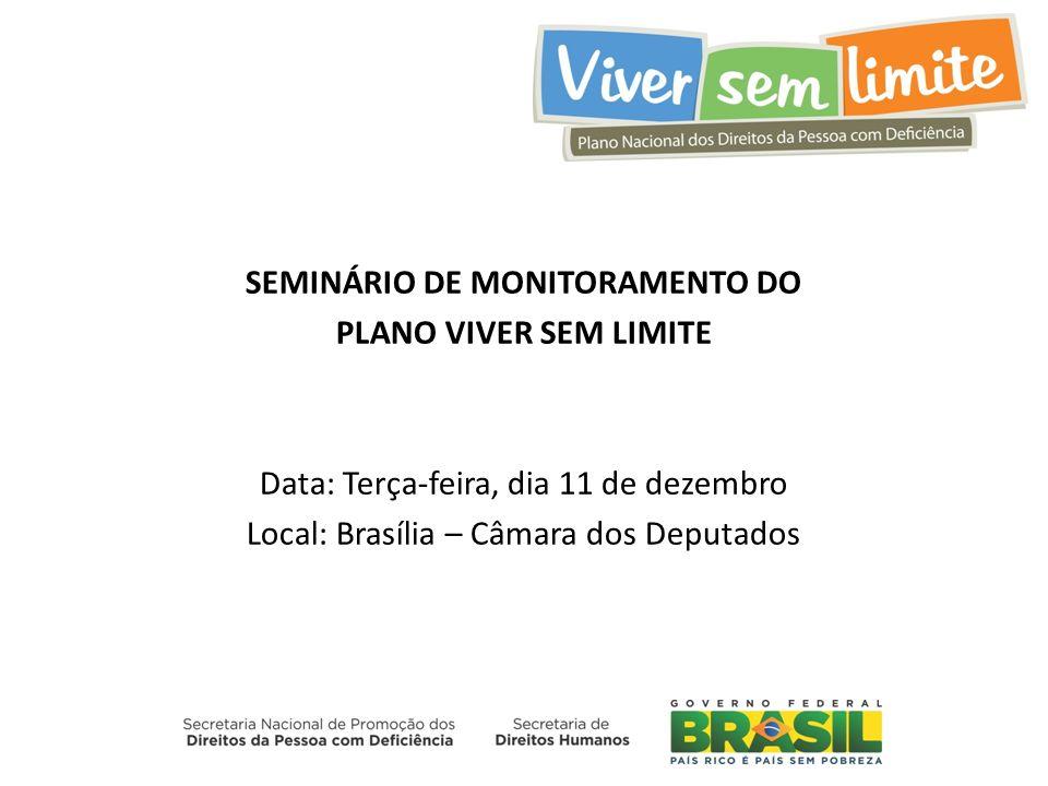 SEMINÁRIO DE MONITORAMENTO DO PLANO VIVER SEM LIMITE Data: Terça-feira, dia 11 de dezembro Local: Brasília – Câmara dos Deputados