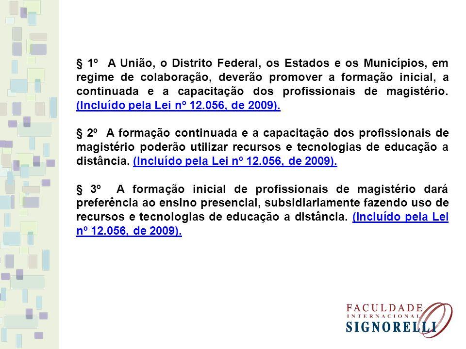§ 1º A União, o Distrito Federal, os Estados e os Municípios, em regime de colaboração, deverão promover a formação inicial, a continuada e a capacitação dos profissionais de magistério. (Incluído pela Lei nº 12.056, de 2009).