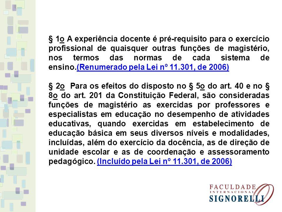 § 1o A experiência docente é pré-requisito para o exercício profissional de quaisquer outras funções de magistério, nos termos das normas de cada sistema de ensino.(Renumerado pela Lei nº 11.301, de 2006)