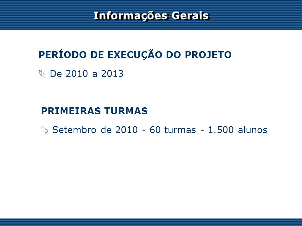 Informações Gerais PERÍODO DE EXECUÇÃO DO PROJETO De 2010 a 2013