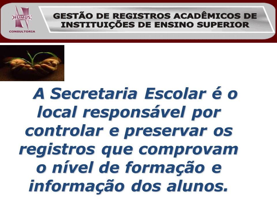 A Secretaria Escolar é o local responsável por controlar e preservar os registros que comprovam o nível de formação e informação dos alunos.