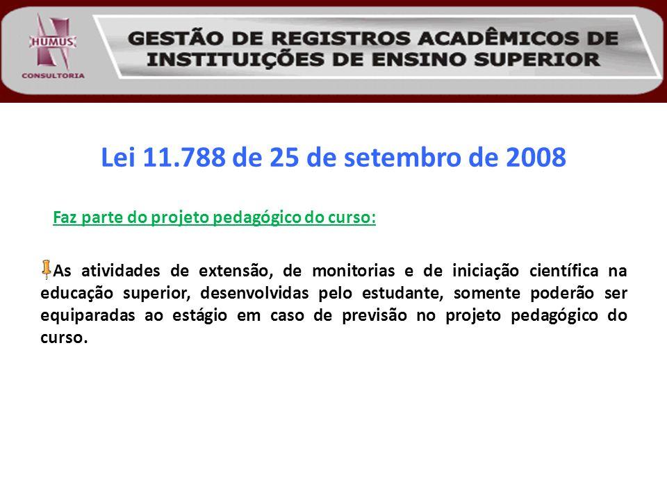 Lei 11.788 de 25 de setembro de 2008 Faz parte do projeto pedagógico do curso: