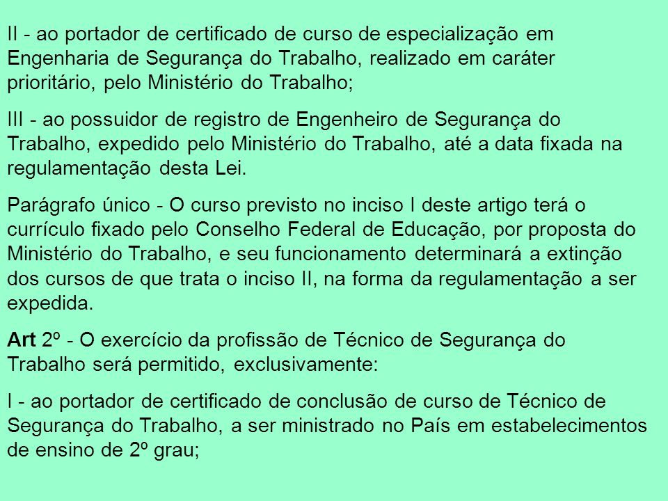 II - ao portador de certificado de curso de especialização em Engenharia de Segurança do Trabalho, realizado em caráter prioritário, pelo Ministério do Trabalho;