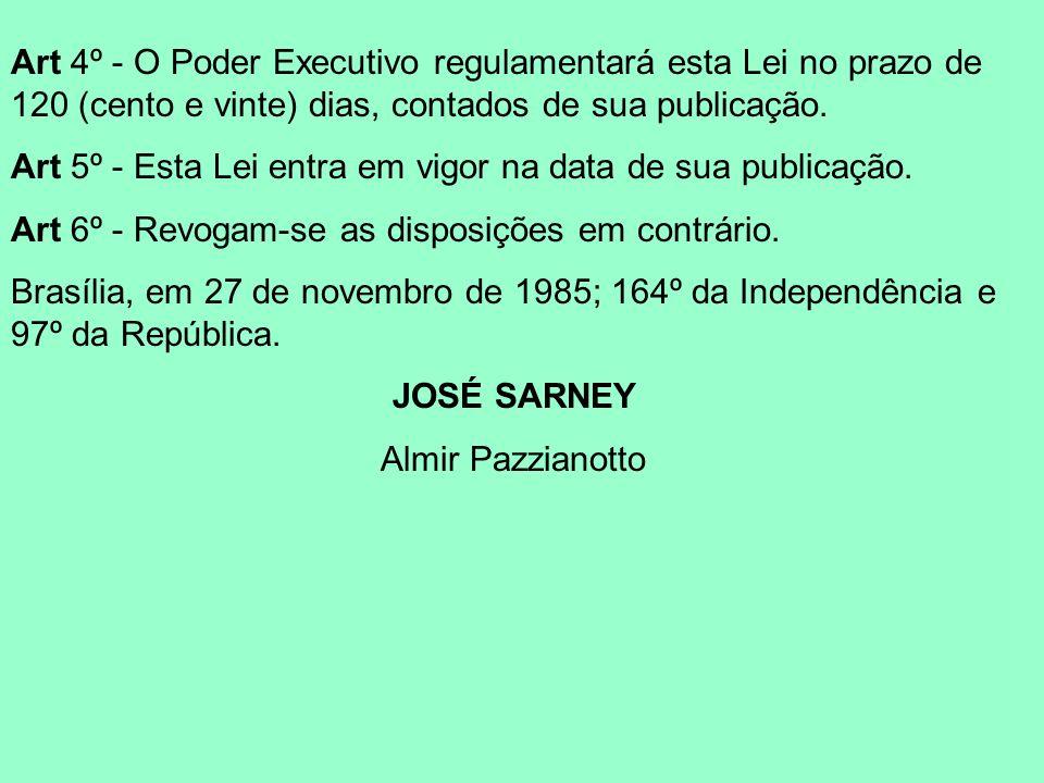 Art 4º - O Poder Executivo regulamentará esta Lei no prazo de 120 (cento e vinte) dias, contados de sua publicação.